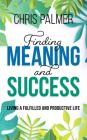Finding Meaning and Success: Living a Fulfilled and Productive Life Cover Image
