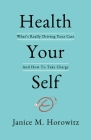 Health Your Self: What's Really Driving Your Care And How To Take Charge Cover Image