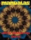 Mandalas Libro de Colorear Para Adultos: Libro de Colorear Antiestres Para Adultos;mandalas Para Colorear Para Relajarse Cover Image