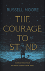The Courage to Stand: Facing Your Fear without Losing Your Soul Cover Image