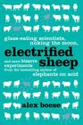 Electrified Sheep: Glass-Eating Scientists, Nuking the Moon, and More Bizarre Experiments Cover Image