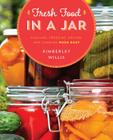 Fresh Food in a Jar: Pickling, Freezing, Drying, and Canning Made Easy Cover Image
