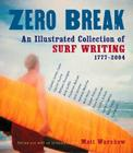 Zero Break: An Illustrated Collection of Surf Writing, 1777-2004 Cover Image