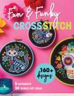 Fun & Funky Cross Stitch: 160+ Designs, 5 Alphabets, 30 Bonus Gift Ideas Cover Image