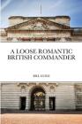 A Loose Romantic British Commander Cover Image