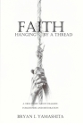 Faith, Hanging by a Thread: A True Story About Tragedy, Forgiveness and Restoration Cover Image