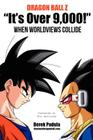 Dragon Ball Z It's Over 9,000! When Worldviews Collide Cover Image