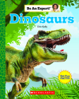 Dinosaurs (Be An Expert!) (Library Edition) Cover Image