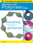 The Absolute Beginners Guide: Working with Polymer Clay Cover Image
