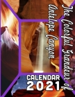 The Colorful Grandeur of Antelope Canyon Calendar 2021: 18 Months October 2020 through March 2022 Cover Image