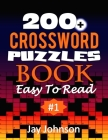 200+ CROSSWORD Puzzles Book Easy To Read: A Unique Giant Print Crossword Puzzle Book Of Easy-To-Read Crossword Puzzles Book For Adults Formatted In An Cover Image