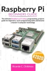 Raspberry PI Beginners Guide: The Ultimate Raspberry PI 4 Setup, Programming, Projects Guide for Beginners. Learn Programming Skills and become a Ma Cover Image