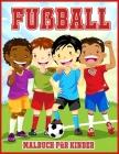 Fußball Malbuch Für Kinder: Nettes Malbuch für alle Fußballliebhaber Cover Image
