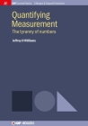 Quantifying Measurement: The Tyranny of Numbers (Iop Concise Physics) Cover Image