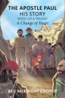 The Apostle Paul: His Story; Book I of a Trilogy: A Change of Heart Cover Image