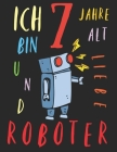 Ich bin 7 Jahre alt und liebe Roboter: Das Malbuch für Kinder, die Roboter lieben Cover Image