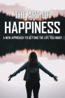 The Art Of Happiness: A New Approach To Getting The Life You Want: Self Love And Happiness Books Cover Image