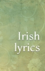 Irish lyrics: A pocket-sized collection of lyrics for traditional Irish songs Cover Image