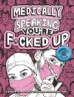 Medically Speaking You're F*cked Up: arcastic Doctor Coloring Book for Adults - Relatable Cussing Coloring Book w/ Physicians, Medical Students & Resi Cover Image