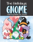 The Holidays Gnome Coloring Book for Adult: 50 Gnomes to color for Spring, Summer, Halloween, Christmas, Valentine's Day, St. Patrick's Day and Easter Cover Image