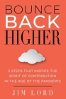 Bounce Back Higher: 3 Steps that Inspire the Spirit of Contribution in the Age of the Pandemic Cover Image