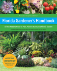 Florida Gardener's Handbook, 2nd Edition: All you need to know to plan, plant, & maintain a Florida garden Cover Image
