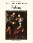 Wall Art Made Easy: Rubens: 30 Ready to Frame Reproduction Prints (Masters of Art #5) Cover Image