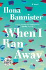 When I Ran Away: A Novel Cover Image