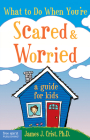 What to Do When You're Scared & Worried: A Guide for Kids Cover Image