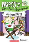 School Play: A Branches Book (Missy's Super Duper Royal Deluxe #3) Cover Image