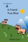 A Friend True Blue Cover Image