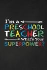 I'm A Preschool Teacher What's Your Superpower?: Thank you gift for teacher Great for Teacher Appreciation Cover Image