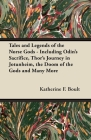 Tales and Legends of the Norse Gods - Including Odin's Sacrifice, Thor's Journey in Jötunheim, the Doom of the Gods and Many More Cover Image