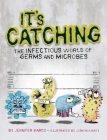 It's Catching: The Infectious World of Germs and Microbes Cover Image