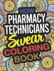 How Pharmacy Technicians Swear Coloring Book: A Pharmacy Technician Coloring Book Cover Image