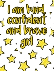 I am kind, confident and brave girl: A valuable and beautiful coloring book that helps to build your child confidence and Intelligence (100% children Cover Image