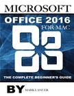 Microsoft Office 2016 for Mac: The Complete Beginner's Guide Cover Image