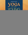 Yoga to Stay Young: Simple Poses to Keep You Flexible, Strong, and Pain-Free Cover Image
