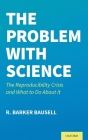 The Problem with Science: The Reproducibility Crisis and What to Do about It Cover Image