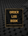 Order Log Book: Small Business Sales Tracker, Customer Order Form Book, Record Daily Sales For Online And Retail Stores, Product Purch Cover Image
