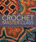 Crochet Master Class: Lessons and Projects from Today's Top Crocheters Cover Image