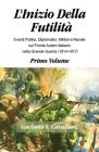 L'Inizio Della Futilita': Eventi Diplomatici, Politici, Militare e Navale sul Fronte Italiano Nella Grande Guerra, 1914-1917-- (Volume I) Cover Image