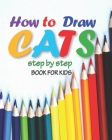 how to draw cats step by step book for kids: easy techniques drawings, learn how To draw animals, art for kids, simple steps for beginners,