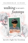 Walking In My Son's Footsteps: David's Fight For Freedom Cover Image