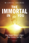 The Immortal in You: How Human Nature Is More Than Science Can Say Cover Image