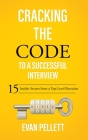Cracking the Code to a Successful Interview: 15 Insider Secrets from a Top-Level Recruiter Cover Image