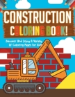 Construction Coloring Book! Discover And Enjoy A Variety Of Coloring Pages For Kids Cover Image