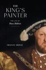 The King's Painter: The Life of Hans Holbein Cover Image