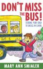 Don't Miss the Bus!: Steering Your Child to Success in School Cover Image