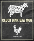 Cluck, Oink, Baa, Moo: How to choose, prepare and cook meat and poultry Cover Image